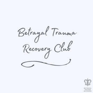 Betrayal Trauma Recovery Club