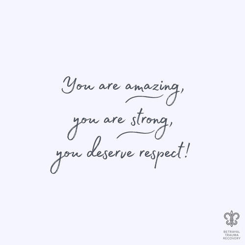 You are amazing. You are loved. You deserve respect!